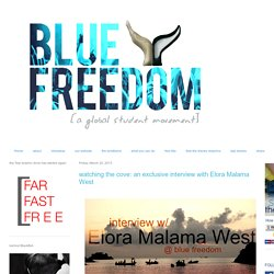 BLUE FREEDOM: watching the cove: an exclusive interview with Elora Malama West