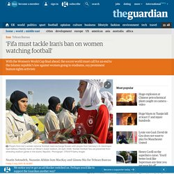 'Fifa must tackle Iran's ban on women watching football'