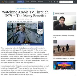 Watching Arabic TV Through IPTV – The Many Benefits