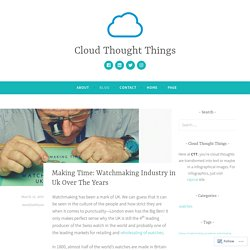Making Time: Watchmaking Industry in Uk Over The Years – Cloud Thought Things