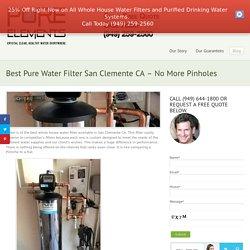 Best Pure Water Filter San Clemente CA - No More Pinholes