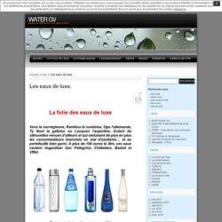 WATER GV » Les eaux de luxe.