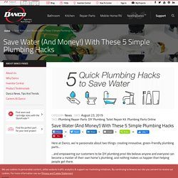 5 DIY Water (Money) Saving Plumbing Hacks by Danco