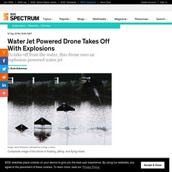 Water Jet Powered Drone Takes Off With Explosions IEEE Spectrum