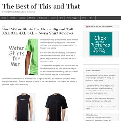 Best Water Shirts for Men – Big and Tall XXL 3XL 4XL 5XL – Swim Shirt Reviews