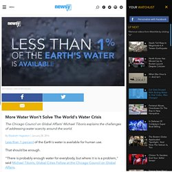More Water Won't Solve The World's Water Crisis (VIDEO)