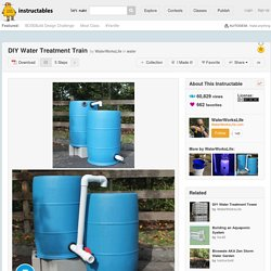 DIY Water Treatment Train: 5 Steps (with Pictures)