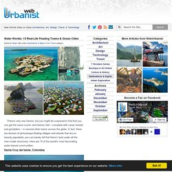 Water Worlds: 15 Real Floating Towns & Ocean Cities