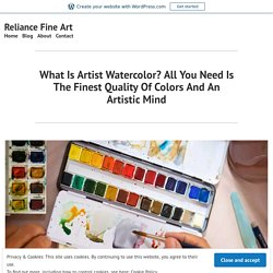What Is Artist Watercolor? All You Need Is The Finest Quality Of Colors And An Artistic Mind – Reliance Fine Art