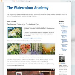 The Watercolour Academy: Eye-Popping Watercolour Florals Made Easy