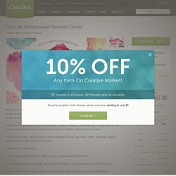 Give Me Watercolour Textures Quick! ~ Textures on Creative Market