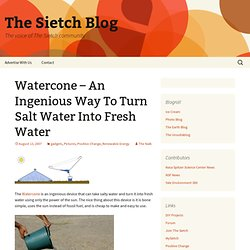 The Sietch Blog » Watercone – An Ingenious Way To Turn Salt Water Into Fresh Water