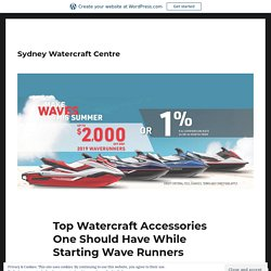 Top Watercraft Accessories One Should Have While Starting Wave Runners