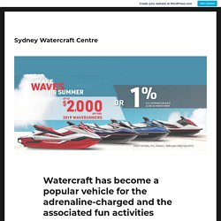 Watercraft has become a popular vehicle for the adrenaline-charged and the associated fun activities
