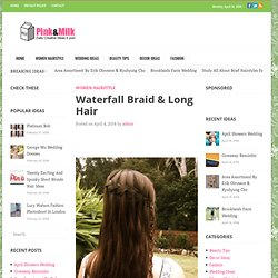 Waterfall Braid & Long Hair