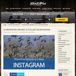 22 Waterfowl Brands To Follow on Instagram - Hunt Fowl Blog - Waterfowl Reports, Tips & Reviews
