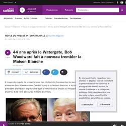 44 ans après le Watergate, Bob Woodward fait à nouveau trembler la Maison Blanche