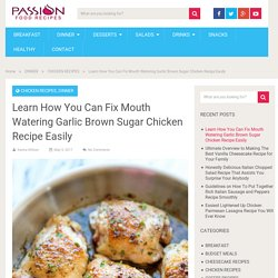 Learn How You Can Fix Mouth Watering Garlic Brown Sugar Chicken Recipe Easily