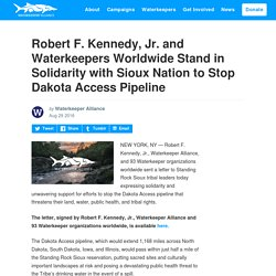 Robert F. Kennedy, Jr. and Waterkeepers Worldwide Stand in Solidarity with Sioux Nation to Stop Dakota Access Pipeline - Waterkeeper Alliance