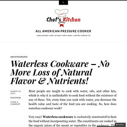 Waterless Cookware – No More Loss of Natural Flavor & Nutrients!