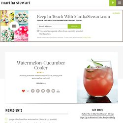 Watermelon-Cucumber Cooler - Martha Stewart Recipes