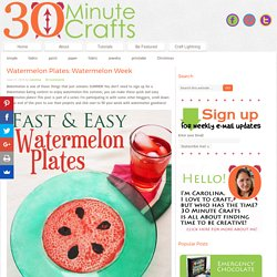 Watermelon Plates: Watermelon Week - 30 Minute Crafts