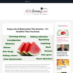 Enjoy Lots of Watermelon This Summer – It's Healthier Than You Know – REALfarmacy.com