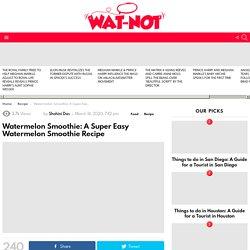 Watermelon Smoothie: A Super Easy Watermelon Smoothie Recipe