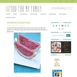 Watermelon Lime Sorbet Slices | Food for My Family