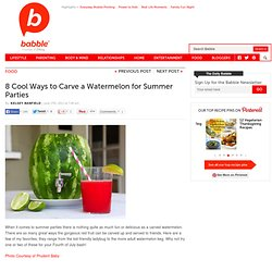 8 Cool Ways to Carve a Watermelon for Summer Parties