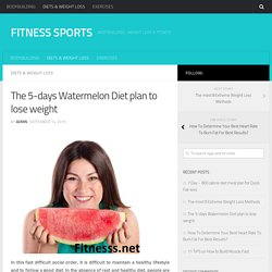 The 5-days Watermelon Diet plan to lose weight