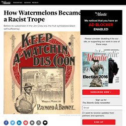 How Watermelons Became a Racist Trope