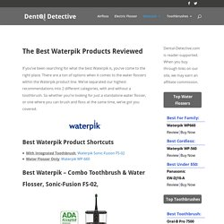 The Best Waterpik Products Reviewed » Dental Detective