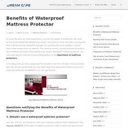 Waterproof Mattress Protector - Benefits that you would like to know!