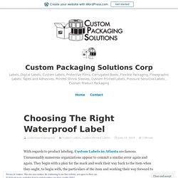 Choosing The Right Waterproof Label – Custom Packaging Solutions Corp