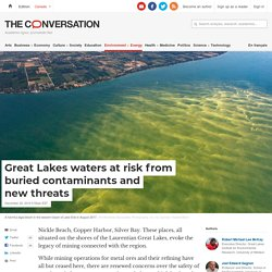 THE CONVERSATION 22/12/19 Great Lakes waters at risk from buried contaminants and new threats