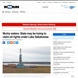 Murky waters: State may be trying to claim oil rights under Lake Sakakawea
