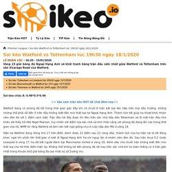 Soi kèo Watford vs Tottenham lúc 19h30 ngày 18/1/2020 - Soikeo IO