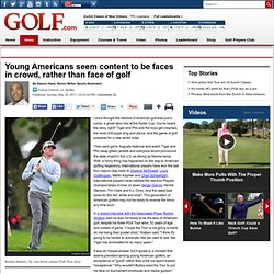 Young Americans seem content to be faces in crowd, rather than face of golf