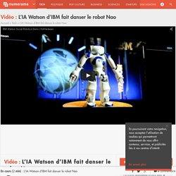 L'IA Watson d'IBM fait danser le robot Nao - Tech