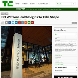 IBM Watson Health Begins To Take Shape