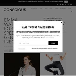 Emma Watson's He For She UN Speech On Gender Inequality - CONSCIOUS