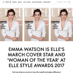 Emma Watson Is ELLE's March Cover Star And 'Woman Of The Year' At ELLE Style Awards 2017