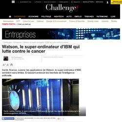 Watson, le super-ordinateur d'IBM qui lutte contre le cancer - 7 mai 2015