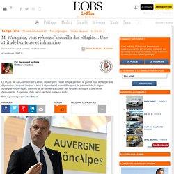 M. Wauquiez, vous refusez d'accueillir des réfugiés... Une attitude honteuse et inhumaine