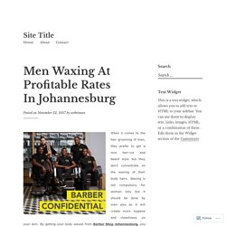 Men Waxing At Profitable Rates In Johannesburg