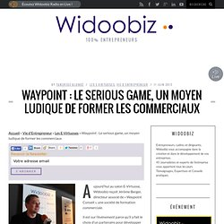 Waypoint : Le serious game, un moyen ludique de former les commerciaux