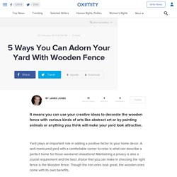 5 Ways You Can Adorn Your Yard With Wooden Fence