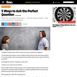 5 Ways to Ask the Perfect Question
