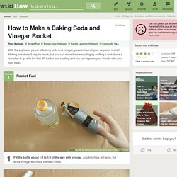 3 Ways to Make a Baking Soda and Vinegar Rocket